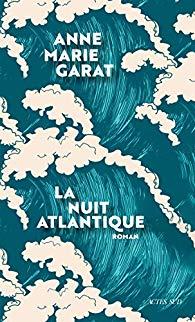 La nuit atlantique Anne Marie Garat